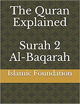 The Quran Explained: Surah 2 Al-Baqarah: Islamic Foundation