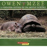 Owen Y Mzee/Owen and Mzee: La verdadera historia de una amistad increible/True Story of a Remarkable Friendship