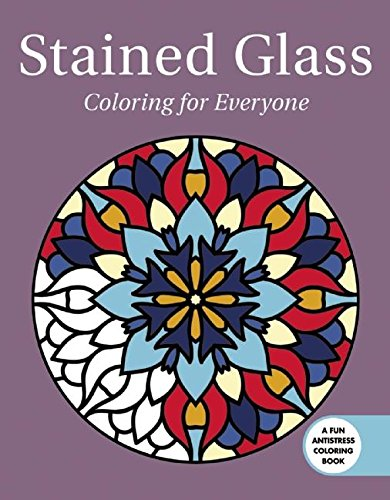 Stained Glass: Coloring for Everyone (Creative Stress Relieving Adult Coloring Book (Stock Glass)