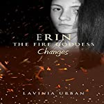 Changes: Erin the Fire Goddess | Lavinia Urban