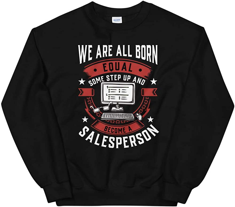 We are All Born Equal Some Step Up and Become A Salesperson Unisex Sweatshirt