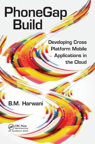 PhoneGap Build: Developing Cross Platform Mobile Applications in the Cloud