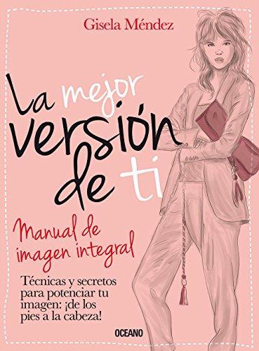 La mejor version de ti: Manual de imagen integral (Estilo)  [Mendez, Gisela] (Tapa Blanda)