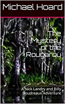 The Mystery Of The Rougarou: A Nick Landry And Billy Boudreaux Adventure