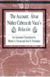 The Account: Alvar Nunez Cabeza De Vaca's Relacion: Aalvar Nauanez Cabeza De Vaca's Relaciaon / Tr. [from Spanish] by Martin A.Favata. (Recovering the U.S. Hispanic literary heritage)