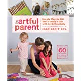 The Artful Parent: Simple Ways to Fill Your Family's Life with Art and Creativity--Includes over 60 Art Projects for Children Ages 1 to 8