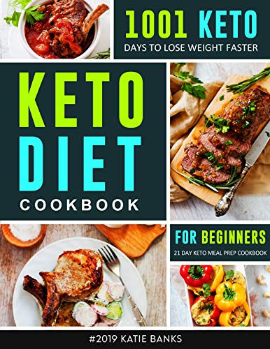Keto Diet Cookbook for Beginners #2019: 1001 Keto Days to Lose Weight Faster: 21 Day Keto Meal Prep Cookbook by Katie Banks