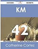 Km 42 Success Secrets - 42 Most Asked Questions on Km - What You Need to Know, Catherine Cortez, 1488517770