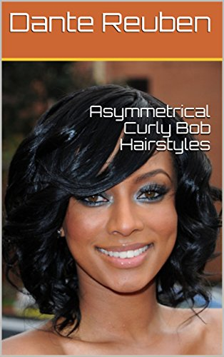 Asymmetrical Curly Bob Hairstyles Kindle Edition By Dante Reuben