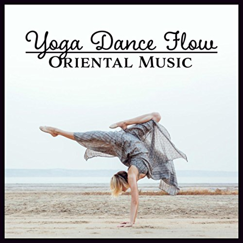 - Yoga Dance Flow - Release of Creative Energy, Healing Body & Mind Through Movement and Breathing, Oriental Music