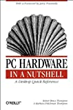 img - for PC Hardware in a Nutshell: A Desktop Quick Reference (In a Nutshell (O'Reilly)) book / textbook / text book