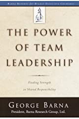 The Power of Team Leadership: Achieving Success Through Shared Responsibility (Barna Reports) Kindle Edition
