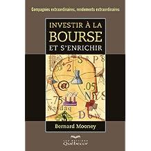 By Bernard Mooney Investir Aÿ la bourse et s'enrichir: Compagnies extraordianaires, rendements extraordinaires [Paperback]