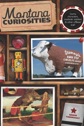 Montana Curiosities: Quirky Characters, Roadside Oddities & Other Offbeat Stuff (Curiosities Series) by Globe Pequot Press