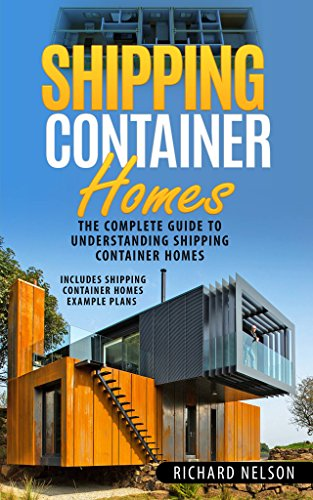 (Shipping Container Homes: The Complete Guide to Understanding Shipping Container Homes (With Shipping Container Homes Example Plans) (Shipping Container ... Shipping Container Home Plans Book 1))