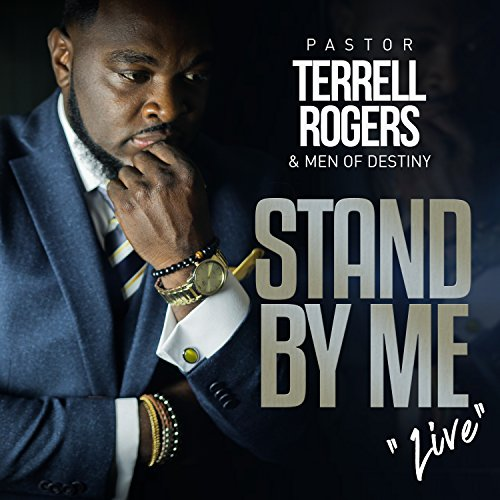 Pastor Terrell Rogers and Men of Destiny - Stand By Me ''Live'' (2018)