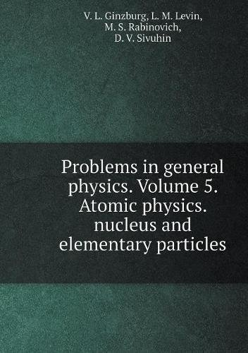 Problems in general physics. Volume 5. Atomic physics. nucleus and elementary particles (Russian Edition) pdf epub