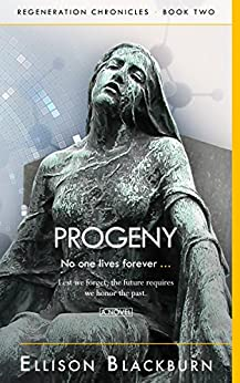 Progeny: No one lives forever (Regeneration Chronicles Book 2) by [Blackburn, Ellison]