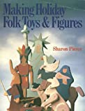 Making Holiday Folk Toys and Figures, Sharon Pierce, 0806966041