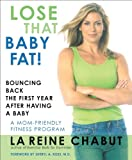 Lose That Baby Fat!: Bouncing Back the First Year After Having a Baby