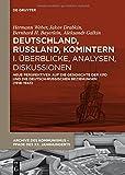 Deutschland, Russland, Komintern - Überblicke, Analysen, Diskussionen: Neue Perspektiven auf die Geschichte der KPD und die deutsch-russischen ... - Pfade des XX. Jahrhunderts, Band 5)