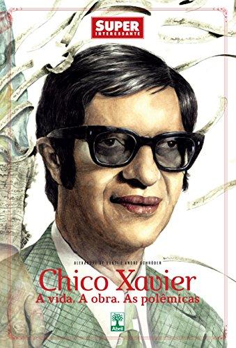 Chico Xavier: A Vida. A Obra. As Polêmicas.
