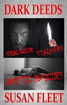 Dark Deeds: Serial killers, stalkers and domestic homicides by [Fleet, Susan]