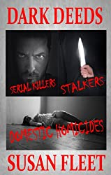 Dark Deeds: Serial killers, stalkers and domestic homicides (English Edition)