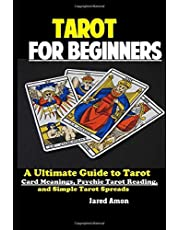 Tarot for Beginners: The Ultimate Guide to Tarot Card Meanings, Psychic Tarot Reading, and Simple Tarot Spreads