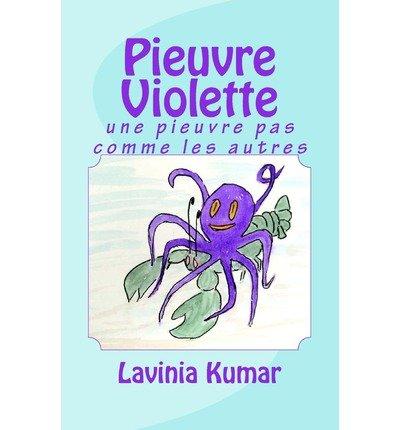 Download [ { PIEUVRE VIOLETTE: UNE PIEUVRE PAS COMME LES AUTRES (FRENCH) } ] by Kumar, Lavinia (AUTHOR) Aug-06-2012 [ Paperback ] ebook