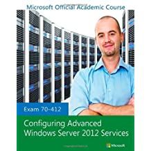 Exam 70-412 Configuring Advanced Windows Server 2012 Services: Written by Microsoft Official Academic Course, 2013 Edition, Publisher: Wiley [Paperback]