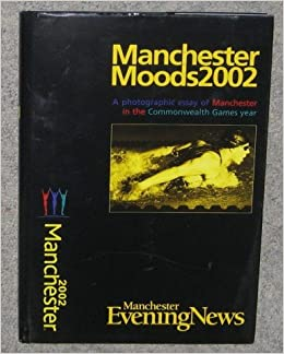 manchester moods  a photograhic essay of manchester in the