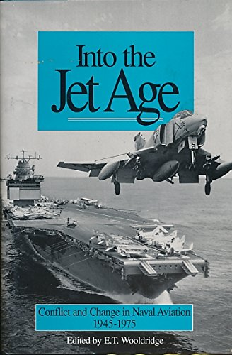 Into the Jet Age: Conflict and Change in Naval Aviation 1945-1975 : An Oral History