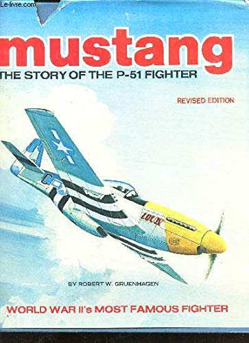 Mustang: The story of the P-51 fighter (Revised Edition) Robert W. Gruenhagen