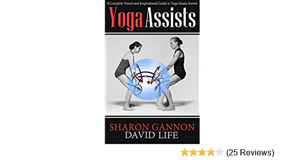 Yoga Assists: A Complete Visual and Inspirational Guide to Yoga Asana Assists