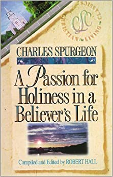 Book A Passion for Holiness in a Believer's Life (Christian Living/Classics) (Believer's Life Series) by C. H. Spurgeon (1999-01-01)