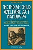 The Indian Child Welfare Act Handbook: A Legal