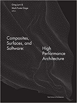 Book Composites, Surfaces, and Software: High Performance Architecture (Yale School of Architecture Books)