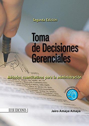 Toma de decisiones gerenciales: Métodos cuantitativos para la administración (Spanish Edition)