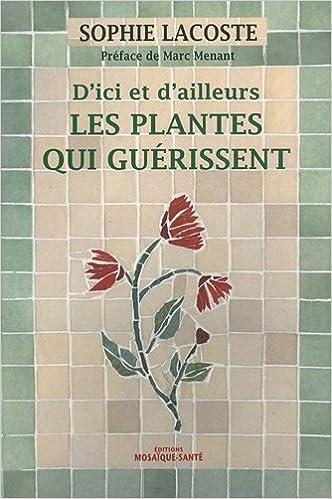 Amazon.fr - D ici et d ailleurs   Les Plantes qui guérissent - Sophie  Lacoste - Livres 96f7c92c14c