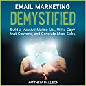 Email Marketing Demystified: Build a Massive Mailing List, Write Copy That Converts and Generate More Sales Hörbuch von Matthew Paulson Gesprochen von: Stu Gray