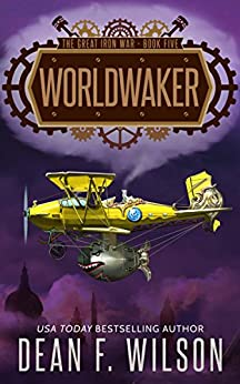 Worldwaker: A Steampunk Dystopian Action Adventure (The Great Iron War, Book 5) by [Wilson, Dean F.]