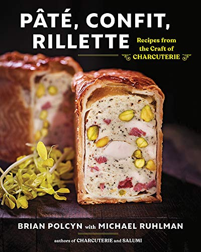 Pâté, Confit, Rillette: Recipes from the Craft of Charcuterie by Brian Polcyn
