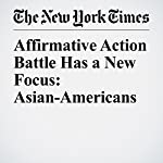 Affirmative Action Battle Has a New Focus: Asian-Americans | Anemona Hartocollis,Stephanie Saul