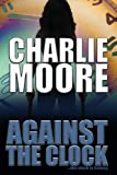 Against the Clock, Charlie Moore, 149591108X