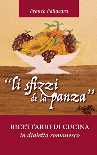 Li sfizzi de la panza: Ricettario di cucina in dialetto romanesco (Italian Edition)