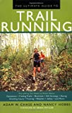 The Ultimate Guide to Trail Running, Adam Chase and Nancy Hobbs, 1585742287