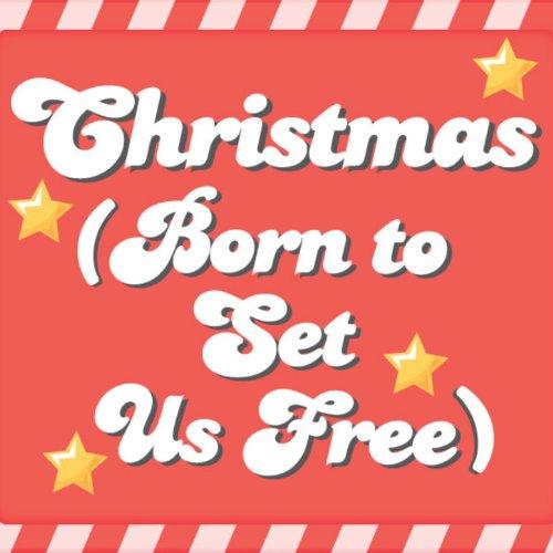 Christmas (Born to Set Us Free) - Single