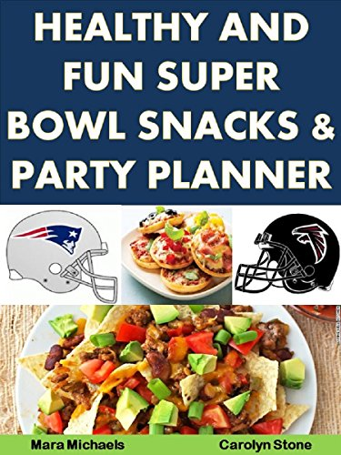 Healthy and Fun Super Bowl Snacks and Party Planner (Food Matters Book 5) by Carolyn Stone, Mara Michaels