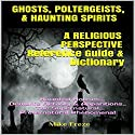 Ghosts, Poltergeists, & Haunting Spirits - A Religious Perspective Audiobook by Mike Freze Narrated by Mark Barnard